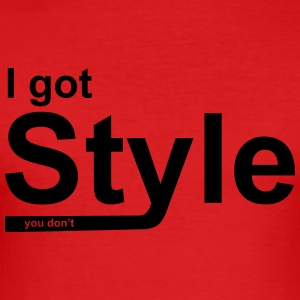 I got Style - you don't - Männer Slim Fit T-Shirt