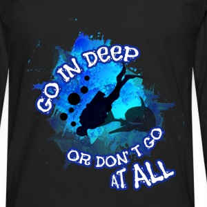 Go in deeper or don't go at all - Men's Premium Longsleeve Shirt