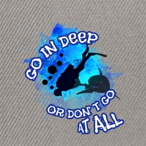 Go in deeper or don't go at all - Snapback Cap