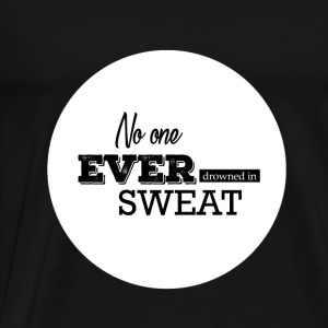 No one ever drowned in sweat Motivation  Pullover & Hoodies - Männer Premium T-Shirt