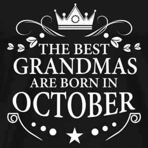The Best Grandmas Are Born In October Hoodies & Sweatshirts - Men's Premium T-Shirt