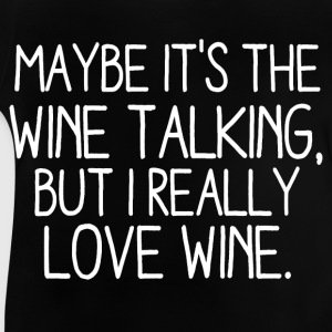 Perhaps the wine speak it, but I really love wine Shirts - Baby T-Shirt