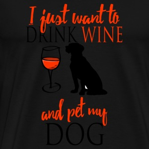 I want to drink only wine and pet my dog Long Sleeve Shirts - Men's Premium T-Shirt