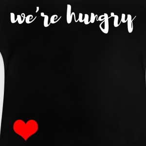 We are hungry Long Sleeve Shirts - Baby T-Shirt