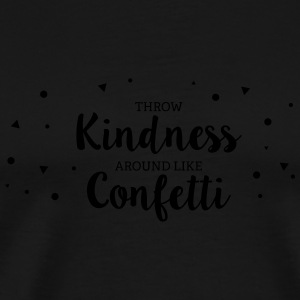 Throwing Kindness around like Confetti Sonstige - Männer Premium T-Shirt