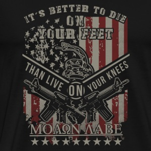 It is better to die to live than on their knees on the legs Long Sleeve Shirts - Men's Premium T-Shirt