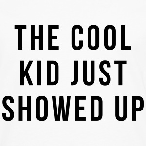 The cool kid just showed up Shirts - Men's Premium Longsleeve Shirt