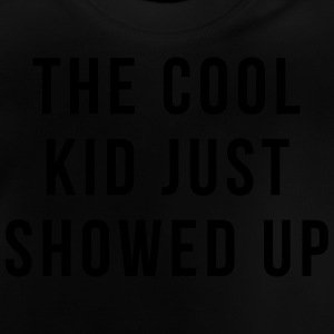 The cool kid just showed up Shirts - Baby T-Shirt