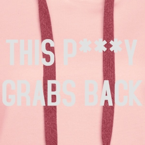 This P***Y Grabs back T-Shirts - Women's Premium Hoodie