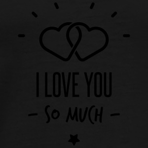 i love you so much Undertøj - Herre premium T-shirt