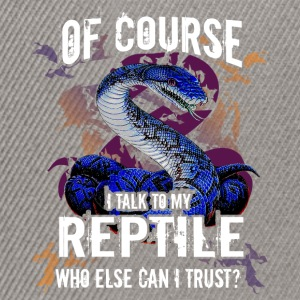 Of course I talk to my Reptile, who else can I tru - Snapback Cap