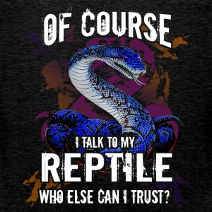 Of course I talk to my Reptile, who else can I tru - Men's Premium Tank Top