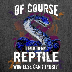 Of course I talk to my Reptile, who else can I tru - Shoulder Bag made from recycled material