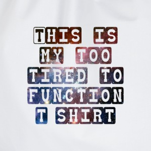 Too Tired to Function.png T-Shirts - Drawstring Bag