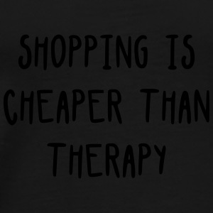 Shopping is cheaper than therapy Sacs et sacs à dos - T-shirt Premium Homme