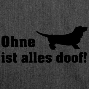ohne dackel ist alle doof T-Shirts - Schultertasche aus Recycling-Material