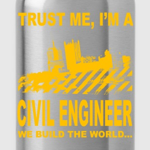 Trust me, I'm a civil engineer we build the world. - Water Bottle