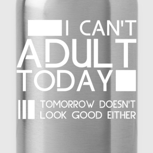 I can't adult today tomorrow doesn't look good eit - Water Bottle