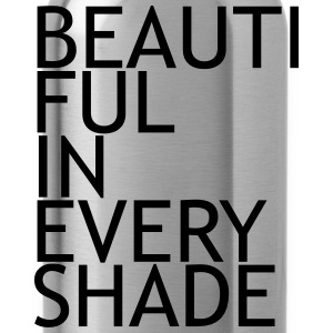 Beautiful in every shade T-Shirts - Water Bottle