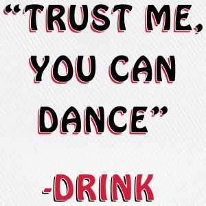 Trust Me You Can Dance Design T-Shirts - Baseball Cap