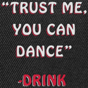 Trust Me You Can Dance Design T-Shirts - Snapback Cap