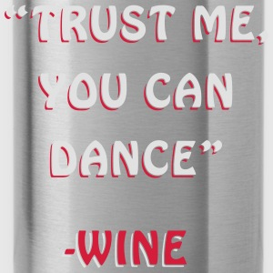 Trust Me You Can Dance Design T-Shirts - Water Bottle