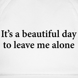 It's A Beautiful Day To Leave Me Alone  T-Shirts - Baseball Cap