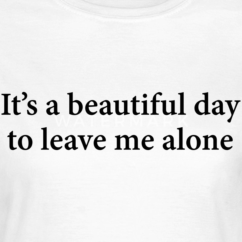 It's A Beautiful Day To Leave Me Alone  Tee shirts - T-shirt Femme