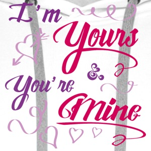 I'm yours & you're mine - Men's Premium Hoodie
