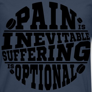 Pain is Inevitable Suffering is Optional (Hockey) Hoodies & Sweatshirts - Men's Premium Longsleeve Shirt