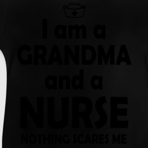 I am a grandmother and a nurse. Nothing scares me! Shirts - Baby T-Shirt