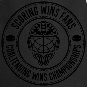 Scoring Wins Fans Goaltending Wins Championships T-Shirts - Cooking Apron