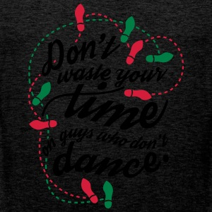 Don't waste your time on guys who don't dance T-Shirts - Männer Premium Tank Top
