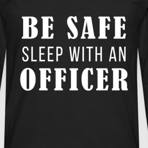 Be safe sleep with an officer - Men's Premium Longsleeve Shirt