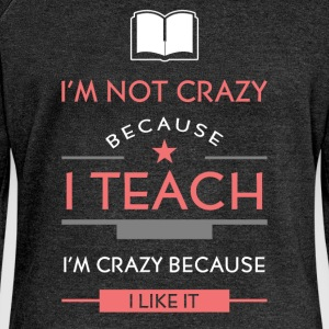 I'm not crazy because I teach, I'm crazy because I - Women's Boat Neck Long Sleeve Top