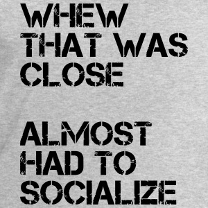 Whew that was close almost had to socialize T-Shirts - Men's Sweatshirt by Stanley & Stella