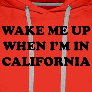 Wake me up when i'm in California T-Shirts - Men's Premium Hoodie