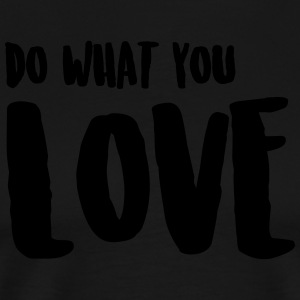 DO WHAT YOU LOVE / MACH WAS DU LIEBST Schürzen - Männer Premium T-Shirt