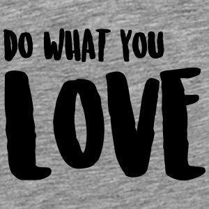 DO WHAT YOU LOVE / MACH WAS DU LIEBST Caps & Mützen - Männer Premium T-Shirt