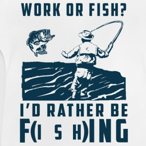 Work or fish? Shirts - Baby T-Shirt