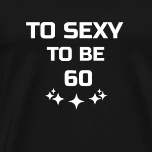 to sexy to be 60 Sonstige - Männer Premium T-Shirt