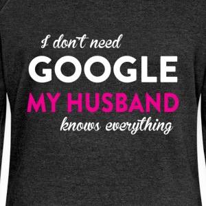 I don't need Google my husband knows everything - Women's Boat Neck Long Sleeve Top