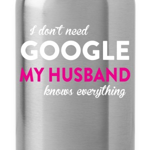 I don't need Google my husband knows everything - Water Bottle