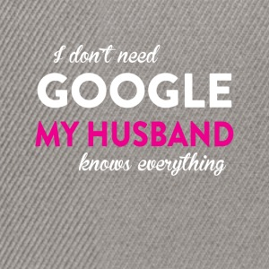 I don't need Google my husband knows everything - Snapback Cap