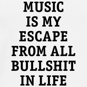 Music is my escape from all bullshit in life Musik - Männer Premium T-Shirt