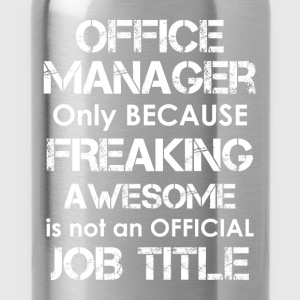Office manager - Only because freaking awesome is  - Water Bottle