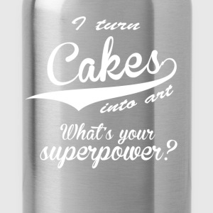 I turn cakes into art. What's your superpower? - Water Bottle