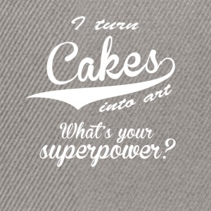 I turn cakes into art. What's your superpower? - Snapback Cap