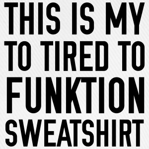 TO TIRED TO FUNKTION Hoodies & Sweatshirts - Baseball Cap
