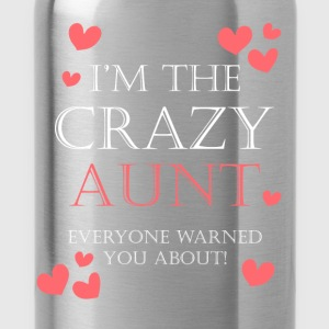 I'm the crazy aunt everyone warned you about! - Water Bottle